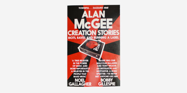 CREATION STORIES: RIOTS, RAVES AND RUNNING A LABEL book by Alan McGee