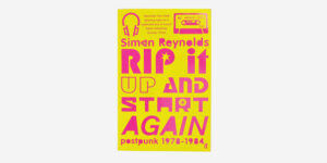 UNDERGROUND ENGLAND BOOKS RIP IT UP AND START AGAIN BY SIMON REYNOLDS
