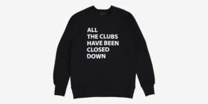 Underground England ALL THE CLUBS HAVE BEEN CLOSED DOWN SWEATSHIRT – BLACK and white for men and women