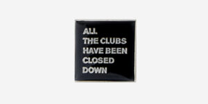 ALL THE CLUBS HAVE BEEN CLOSED DOWN – ENAMEL BADGE