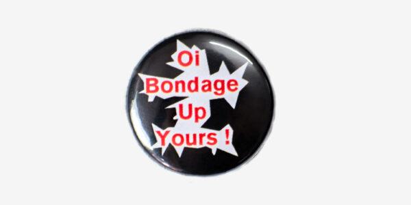 Underground England Io Bondage, Up Yours button pin badge