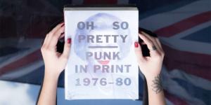 Oh So Pretty – Punk in Print 1976-1980