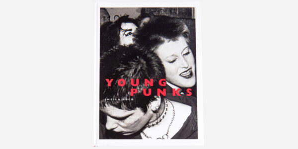 UNDERGROUND ENGLAND BOOKS YOUNG PUNKS BY SHEILA ROCK
