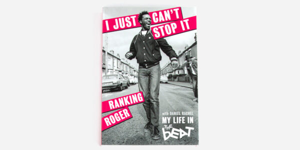 I Just Can't Stop It: My Life in The Beat by Ranking Roger with Daniel Rachel