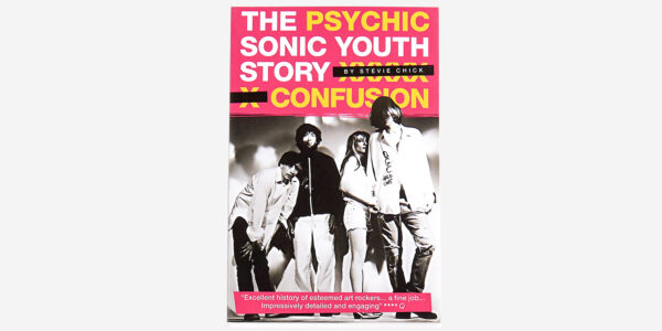Psychic Confusion: The Sonic Youth Story