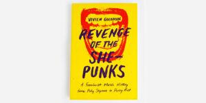 UNDERGROUND ENGLAND BOOKS REVENGE OF THE SHE-PUNKS BY VIVIEN GOLDMAN