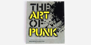 UNDERGROUND BOOKS THE ART OF PUNK by Alex Ogg and Russell Bestley