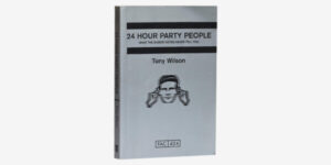 TONY WILSON 24 HOUR PARTY PEOPLE BOOK