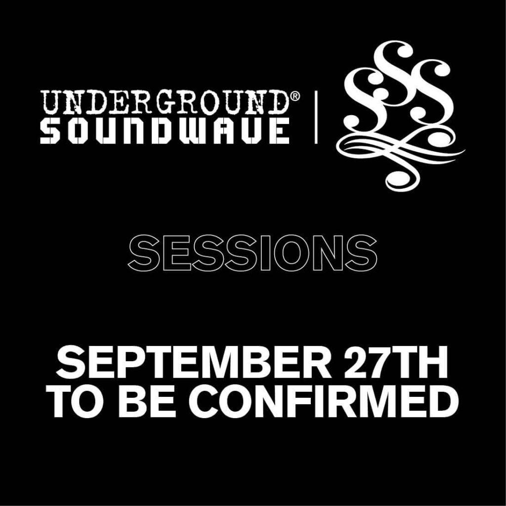Underground Soundwave Sessions - Sep 27th TBC